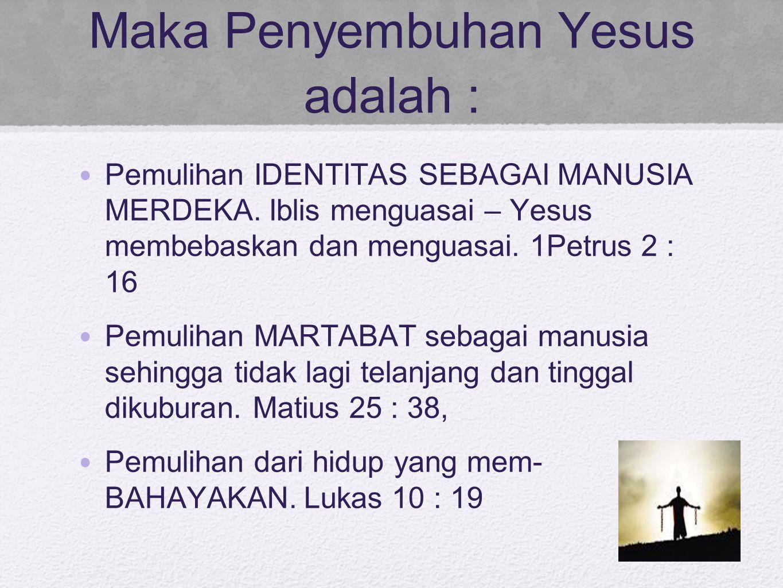 Maka Penyembuhan Yesus adalah :