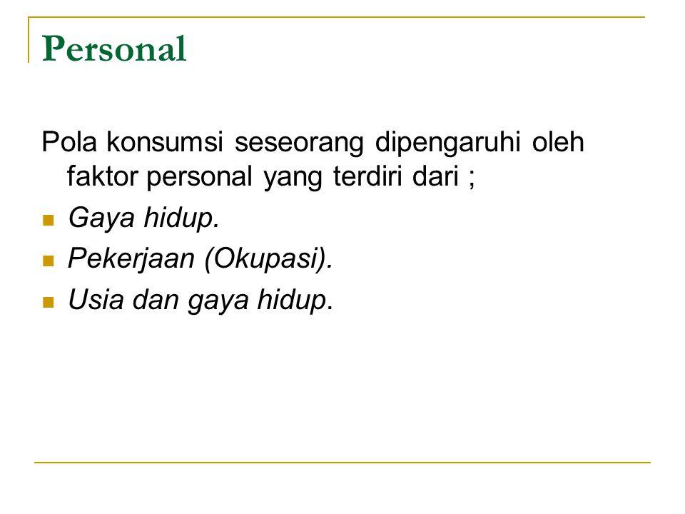 Personal Pola konsumsi seseorang dipengaruhi oleh faktor personal yang terdiri dari ; Gaya hidup. Pekerjaan (Okupasi).
