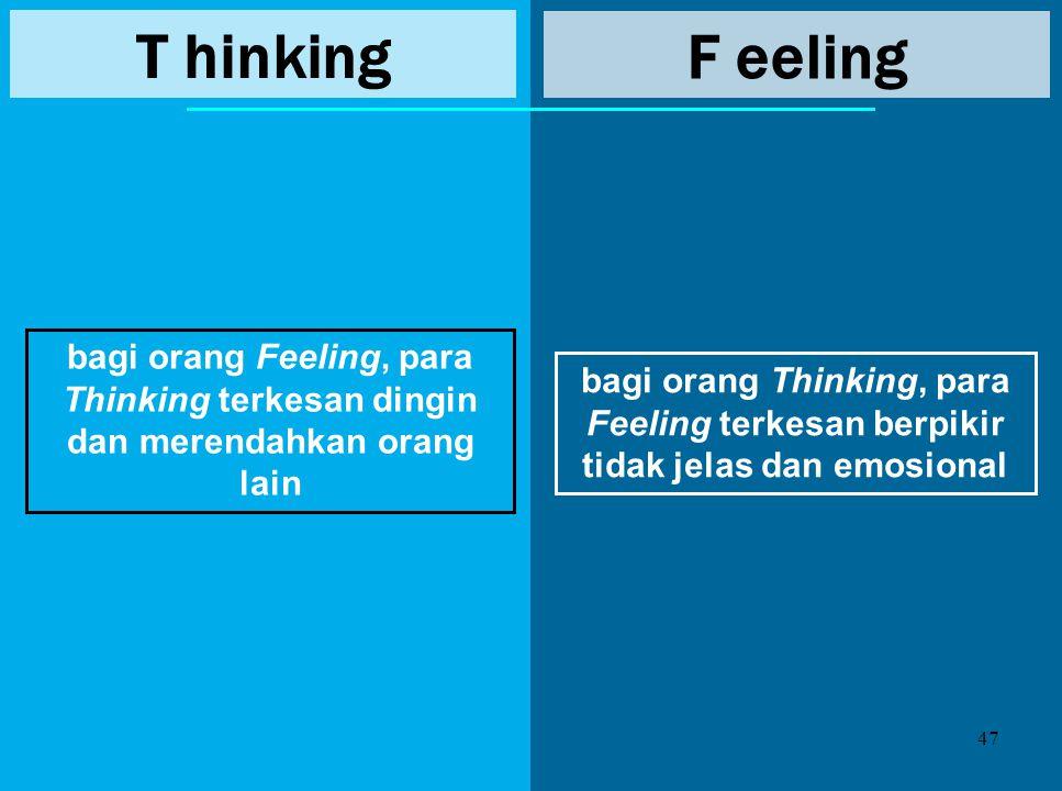 T hinking F eeling. bagi orang Feeling, para Thinking terkesan dingin dan merendahkan orang lain.