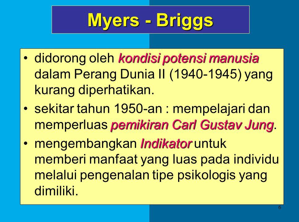 Myers - Briggs didorong oleh kondisi potensi manusia dalam Perang Dunia II (1940-1945) yang kurang diperhatikan.