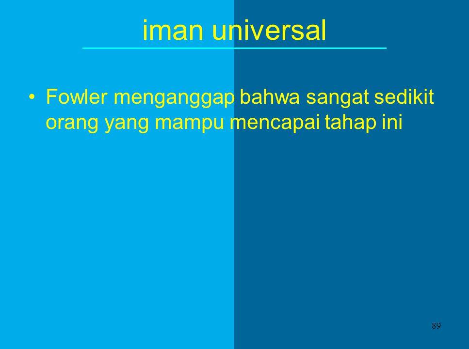 iman universal Fowler menganggap bahwa sangat sedikit orang yang mampu mencapai tahap ini