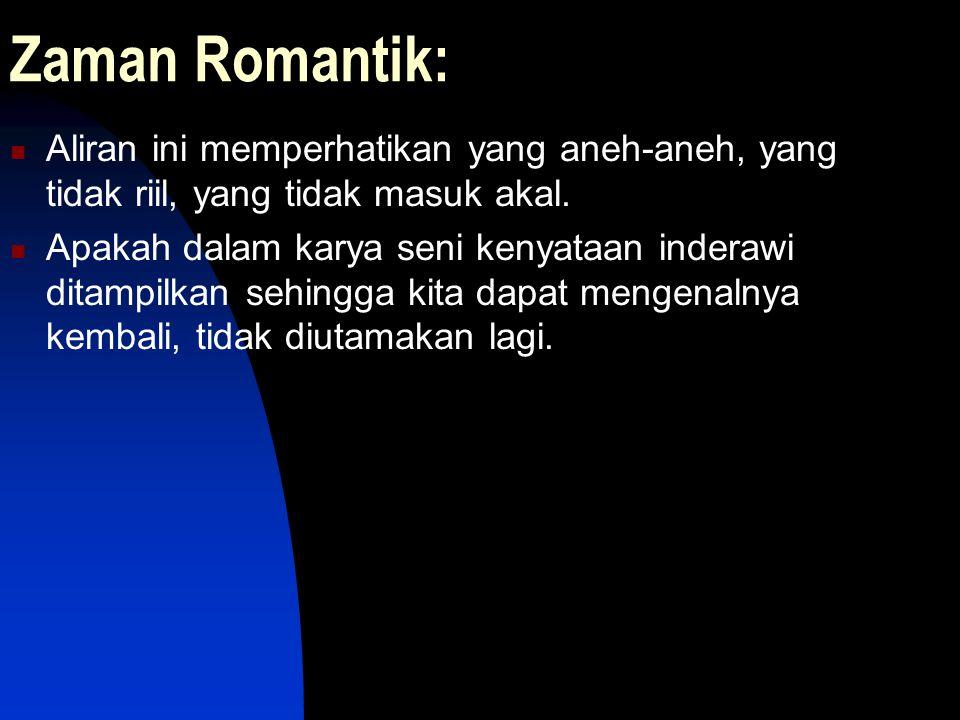 Zaman Romantik: Aliran ini memperhatikan yang aneh-aneh, yang tidak riil, yang tidak masuk akal.