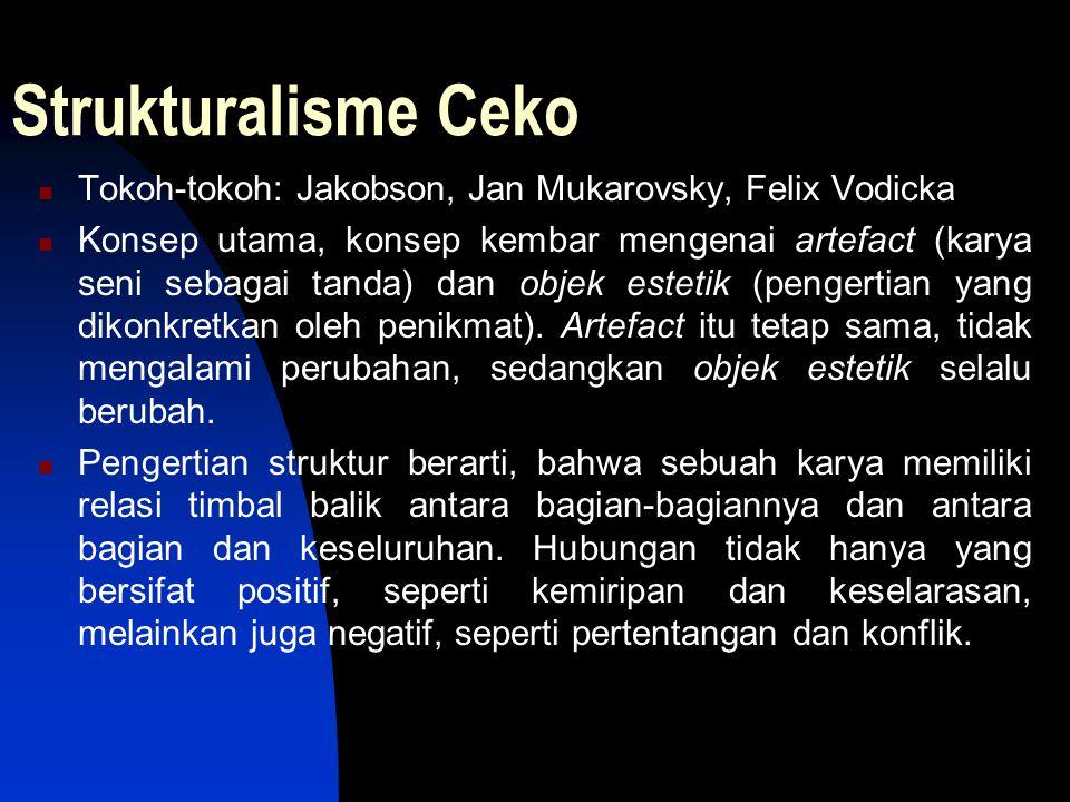 Strukturalisme Ceko Tokoh-tokoh: Jakobson, Jan Mukarovsky, Felix Vodicka.