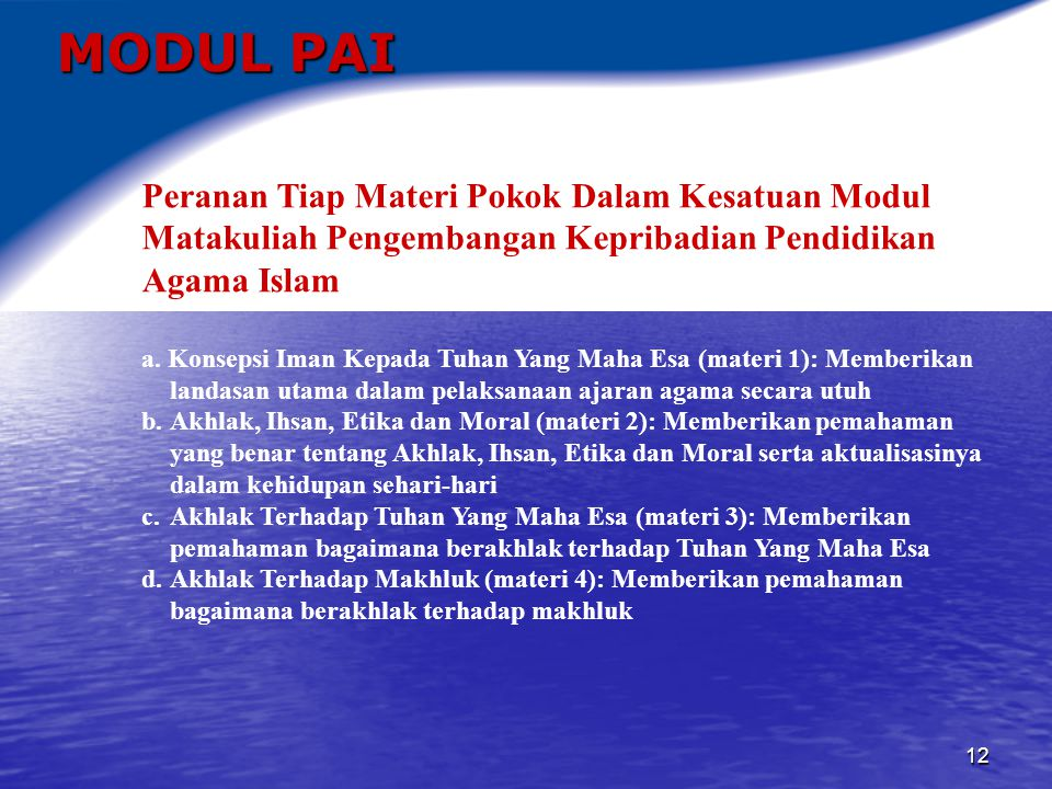 MODUL PAI Peranan Tiap Materi Pokok Dalam Kesatuan Modul Matakuliah Pengembangan Kepribadian Pendidikan Agama Islam.