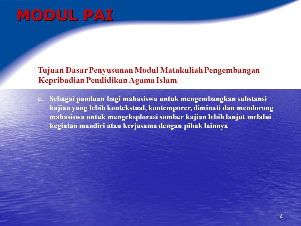 MODUL PAI Tujuan Dasar Penyusunan Modul Matakuliah Pengembangan Kepribadian Pendidikan Agama Islam.