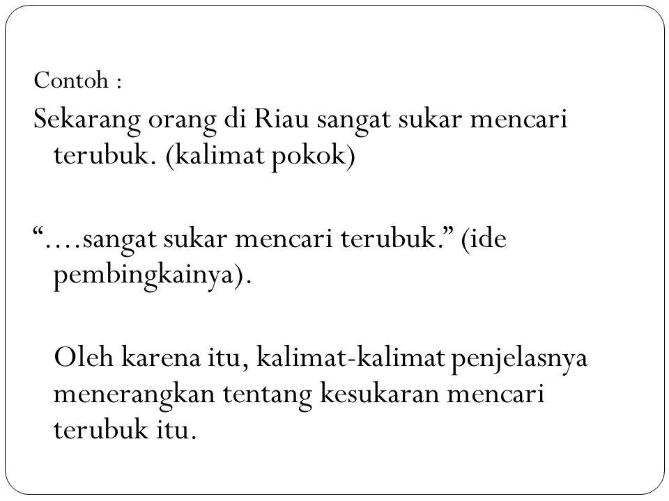 Sekarang orang di Riau sangat sukar mencari terubuk. (kalimat pokok)