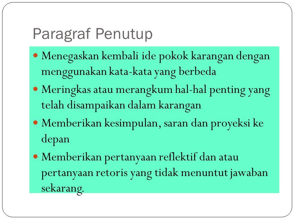 Paragraf Penutup Menegaskan kembali ide pokok karangan dengan menggunakan kata-kata yang berbeda.