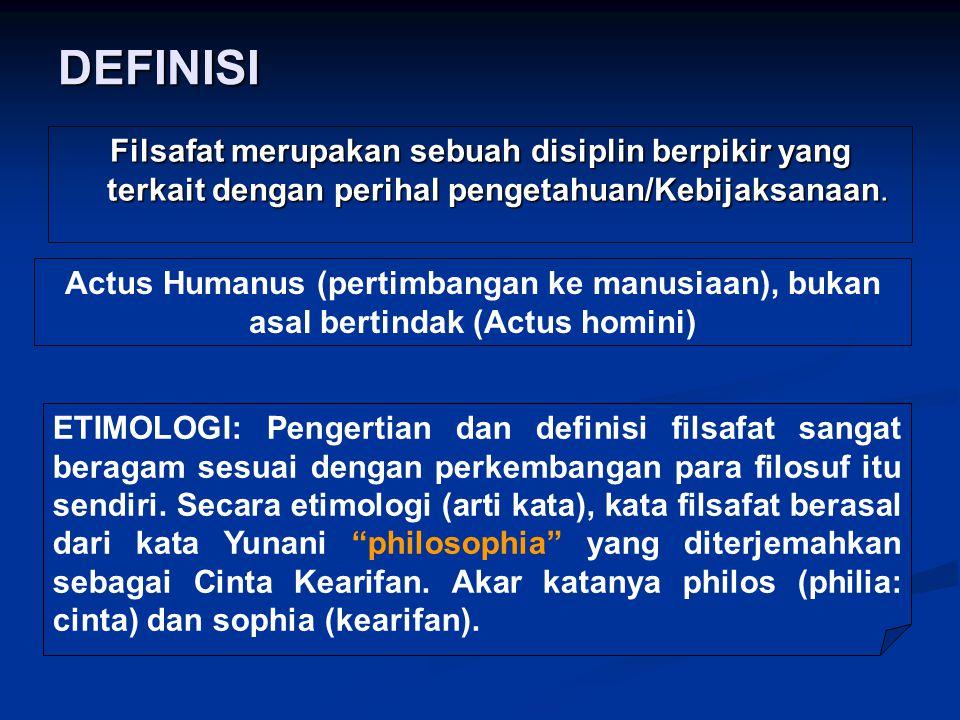 DEFINISI Filsafat merupakan sebuah disiplin berpikir yang terkait dengan perihal pengetahuan/Kebijaksanaan.