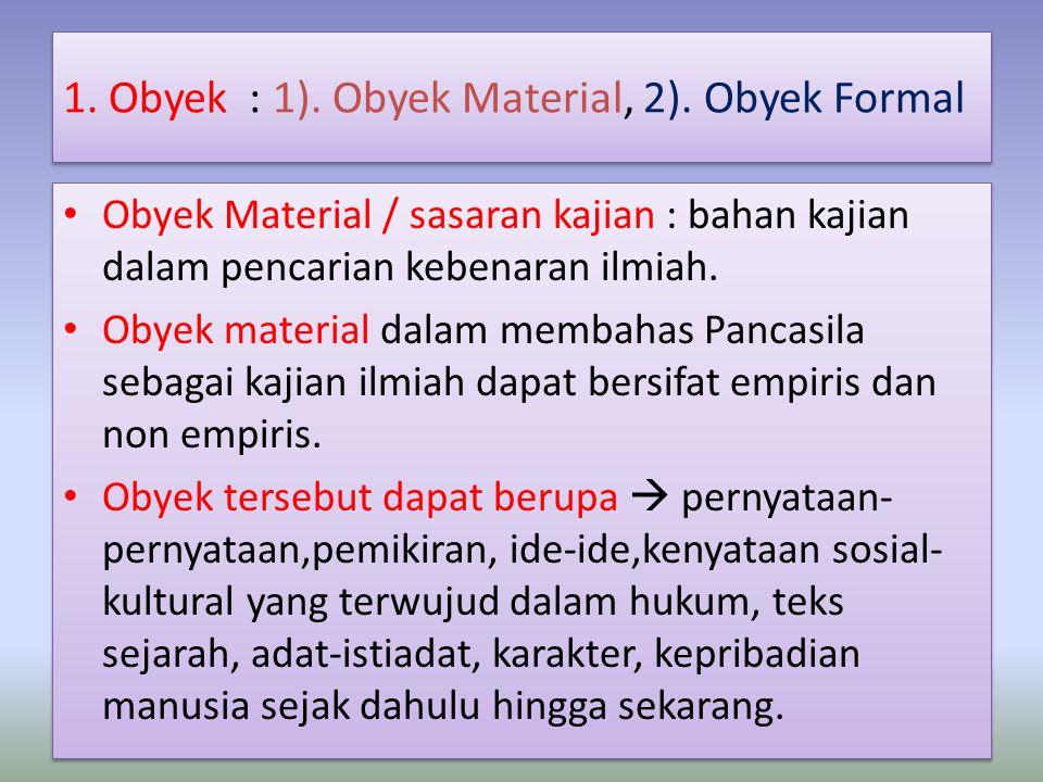 1. Obyek : 1). Obyek Material, 2). Obyek Formal