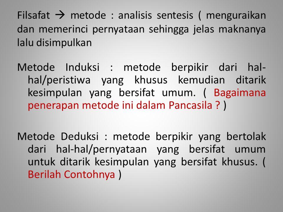 Filsafat  metode : analisis sentesis ( menguraikan dan memerinci pernyataan sehingga jelas maknanya lalu disimpulkan