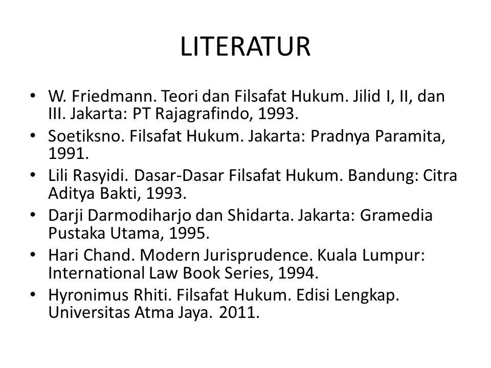 LITERATUR W. Friedmann. Teori dan Filsafat Hukum. Jilid I, II, dan III. Jakarta: PT Rajagrafindo, 1993.