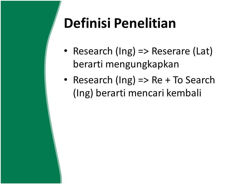 Definisi Penelitian Research (Ing) => Reserare (Lat) berarti mengungkapkan.