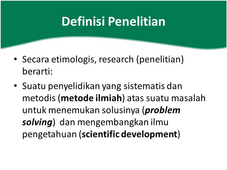 Definisi Penelitian Secara etimologis, research (penelitian) berarti: