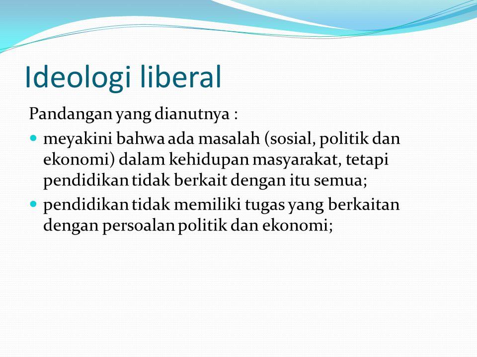 Ideologi liberal Pandangan yang dianutnya :