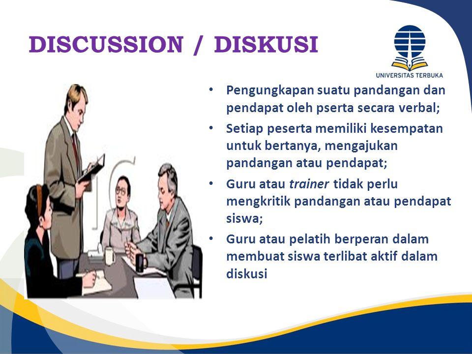 DISCUSSION / DISKUSI Pengungkapan suatu pandangan dan pendapat oleh pserta secara verbal;