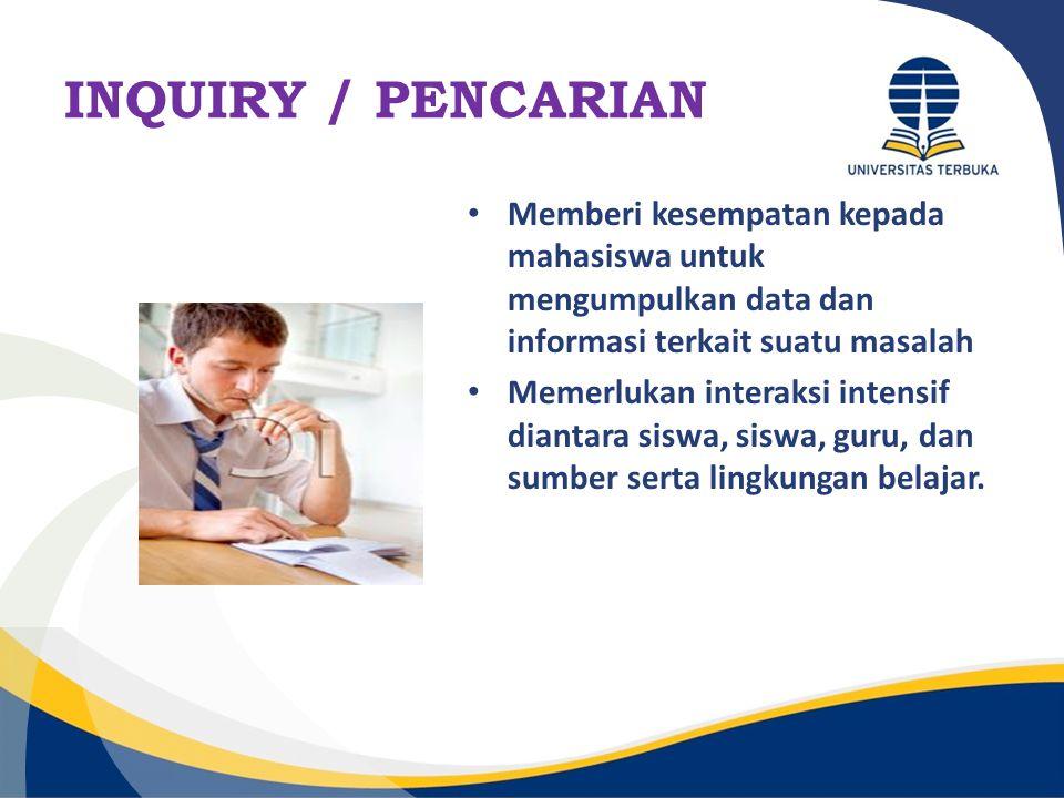 INQUIRY / PENCARIAN Memberi kesempatan kepada mahasiswa untuk mengumpulkan data dan informasi terkait suatu masalah.