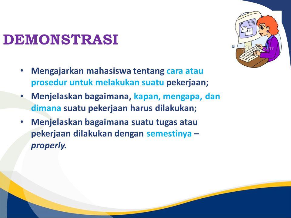 DEMONSTRASI Mengajarkan mahasiswa tentang cara atau prosedur untuk melakukan suatu pekerjaan;