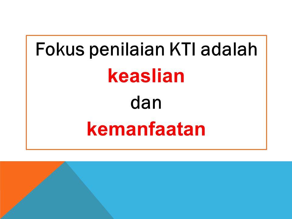 Fokus penilaian KTI adalah keaslian dan kemanfaatan