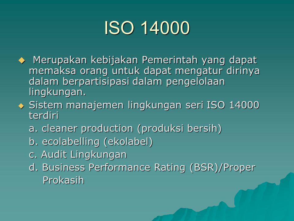ISO 14000 Merupakan kebijakan Pemerintah yang dapat memaksa orang untuk dapat mengatur dirinya dalam berpartisipasi dalam pengelolaan lingkungan.