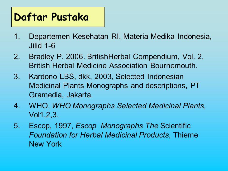 Daftar Pustaka Departemen Kesehatan RI, Materia Medika Indonesia, Jilid 1-6.