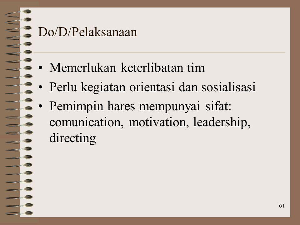 Do/D/Pelaksanaan Memerlukan keterlibatan tim. Perlu kegiatan orientasi dan sosialisasi.