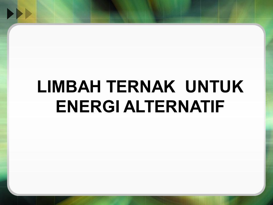 LIMBAH TERNAK UNTUK ENERGI ALTERNATIF