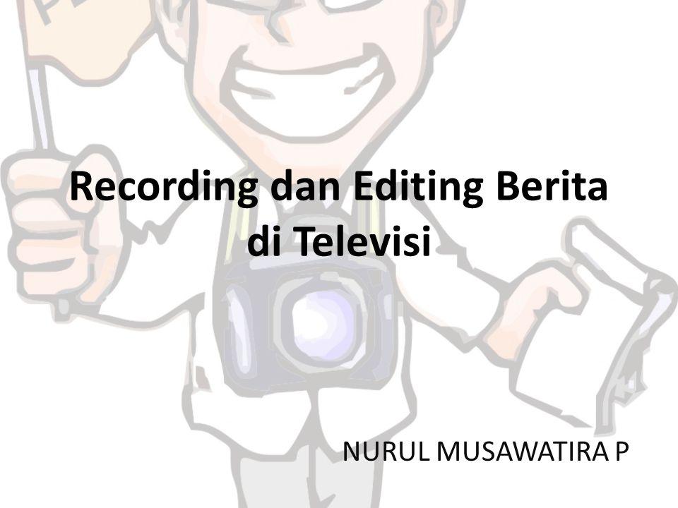 Recording dan Editing Berita di Televisi
