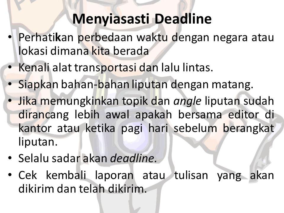 Menyiasasti Deadline Perhatikan perbedaan waktu dengan negara atau lokasi dimana kita berada. Kenali alat transportasi dan lalu lintas.