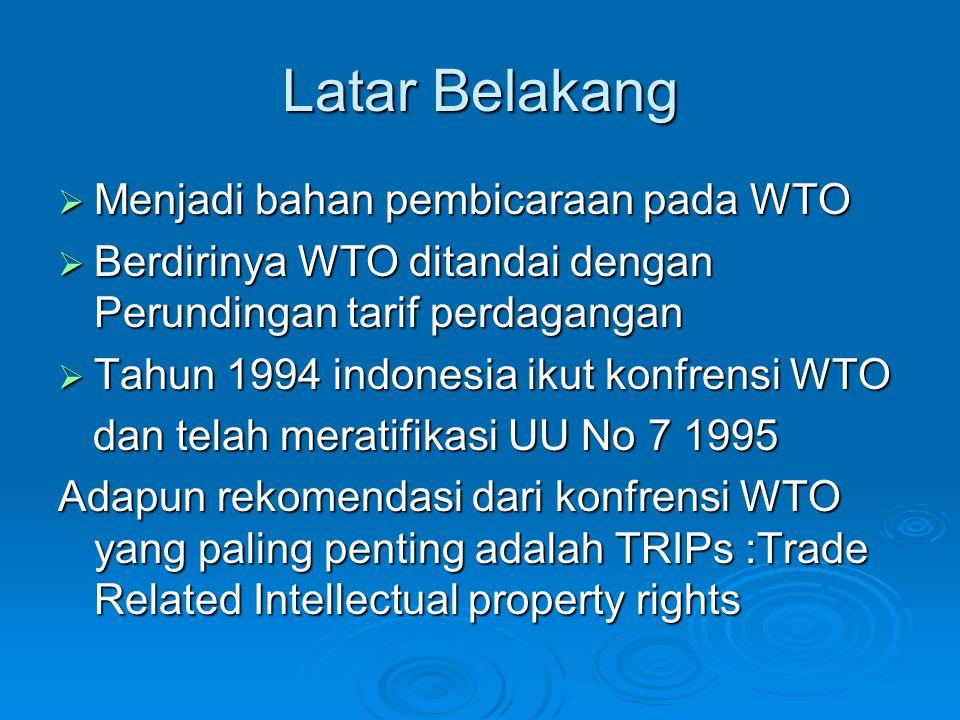 Latar Belakang Menjadi bahan pembicaraan pada WTO