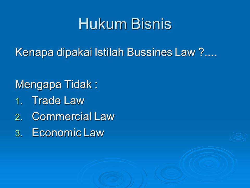 Hukum Bisnis Kenapa dipakai Istilah Bussines Law .... Mengapa Tidak :