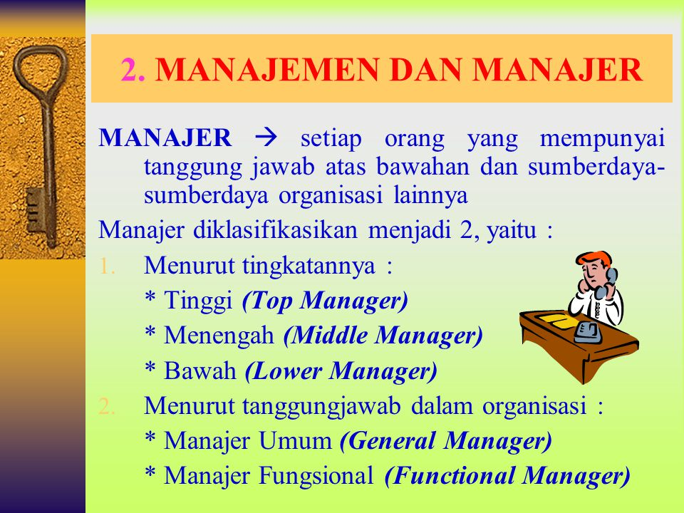 2. MANAJEMEN DAN MANAJER MANAJER  setiap orang yang mempunyai tanggung jawab atas bawahan dan sumberdaya-sumberdaya organisasi lainnya.