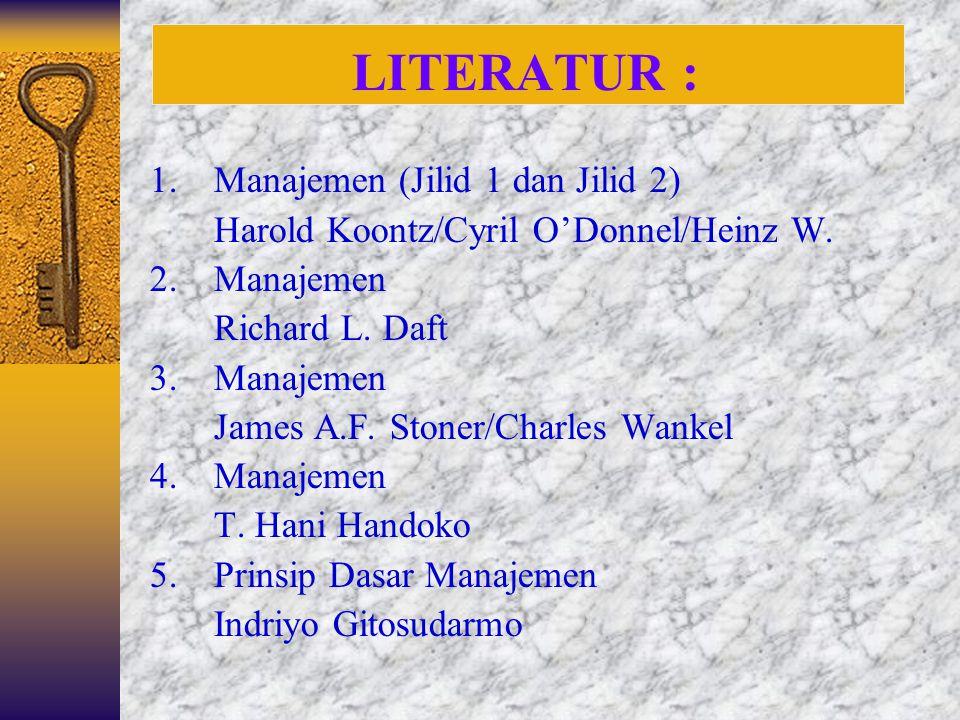 LITERATUR : 1. Manajemen (Jilid 1 dan Jilid 2)