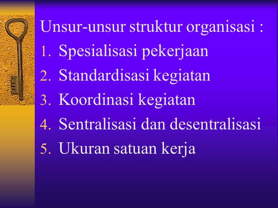 Unsur-unsur struktur organisasi :