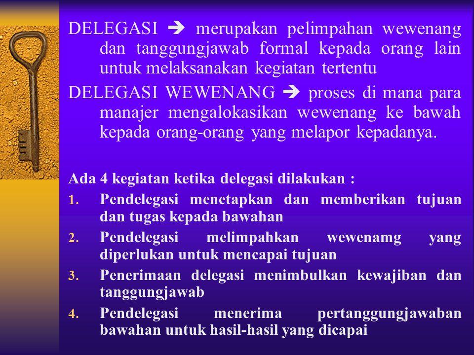 DELEGASI  merupakan pelimpahan wewenang dan tanggungjawab formal kepada orang lain untuk melaksanakan kegiatan tertentu