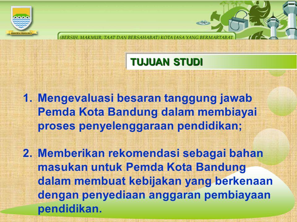 TUJUAN STUDI Mengevaluasi besaran tanggung jawab Pemda Kota Bandung dalam membiayai proses penyelenggaraan pendidikan;