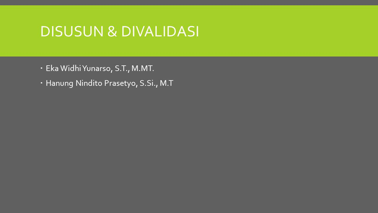 Disusun & divalidasi Eka Widhi Yunarso, S.T., M.MT.