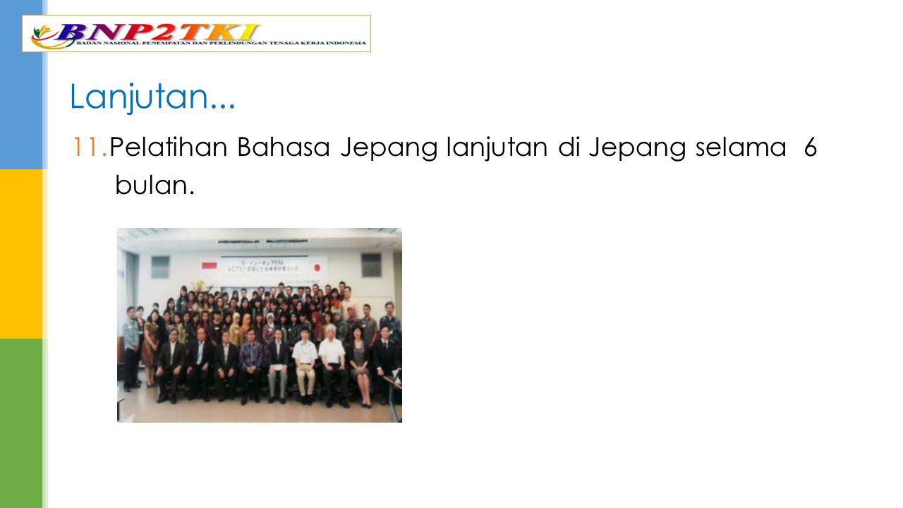 Lanjutan... Pelatihan Bahasa Jepang lanjutan di Jepang selama 6 bulan.