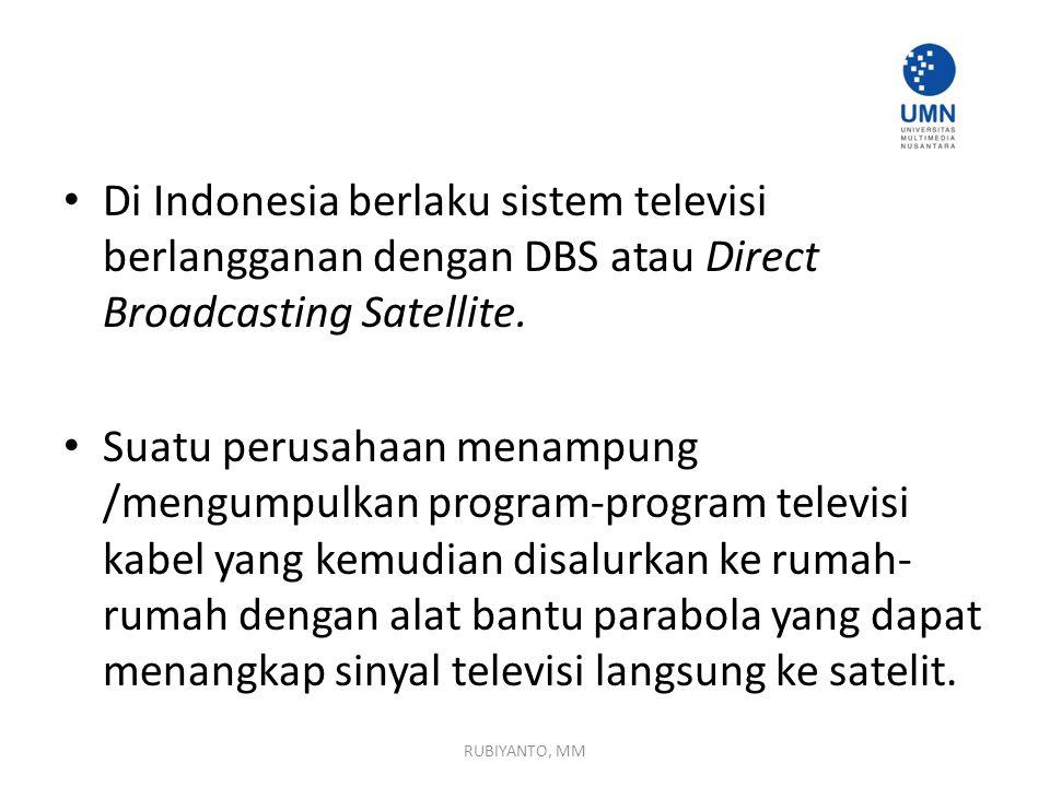 Di Indonesia berlaku sistem televisi berlangganan dengan DBS atau Direct Broadcasting Satellite.