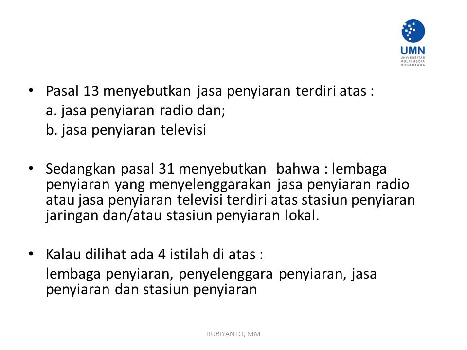 Pasal 13 menyebutkan jasa penyiaran terdiri atas :