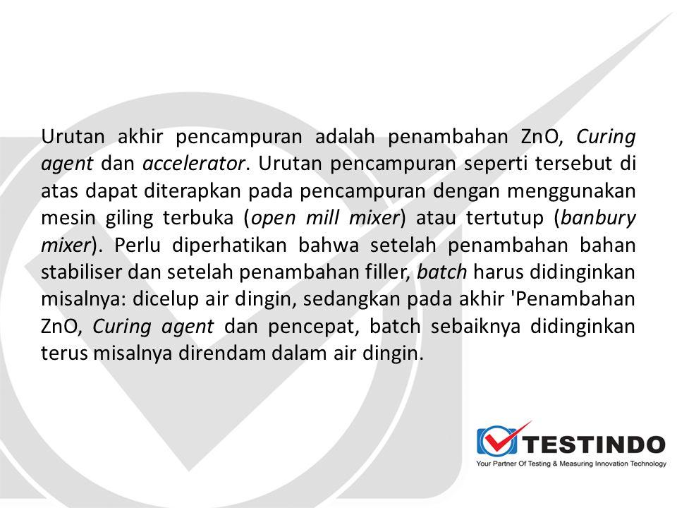 Urutan akhir pencampuran adalah penambahan ZnO, Curing agent dan accelerator.