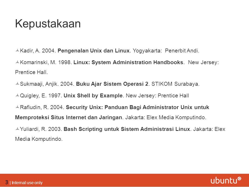 Kepustakaan Kadir, A. 2004. Pengenalan Unix dan Linux. Yogyakarta: Penerbit Andi.