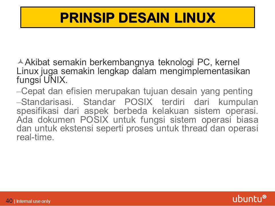 PRINSIP DESAIN LINUX Akibat semakin berkembangnya teknologi PC, kernel Linux juga semakin lengkap dalam mengimplementasikan fungsi UNIX.