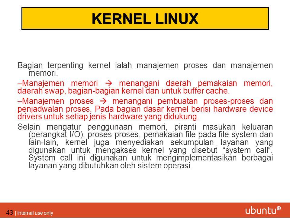 KERNEL LINUX Bagian terpenting kernel ialah manajemen proses dan manajemen memori.