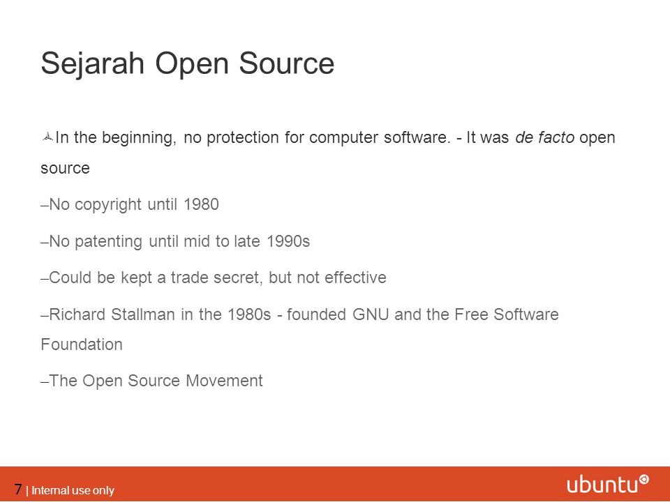 Sejarah Open Source In the beginning, no protection for computer software. - It was de facto open source.