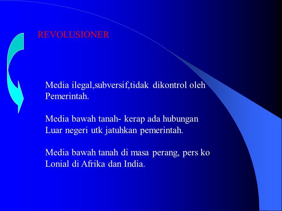 REVOLUSIONER Media ilegal,subversif,tidak dikontrol oleh. Pemerintah. Media bawah tanah- kerap ada hubungan.