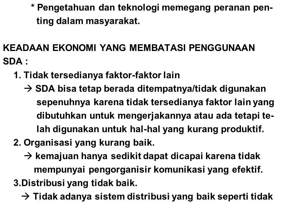 * Pengetahuan dan teknologi memegang peranan pen-