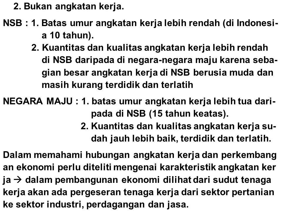 2. Bukan angkatan kerja. NSB : 1. Batas umur angkatan kerja lebih rendah (di Indonesi- a 10 tahun).