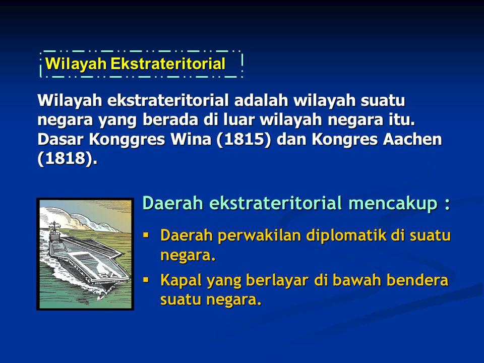 Daerah ekstrateritorial mencakup :