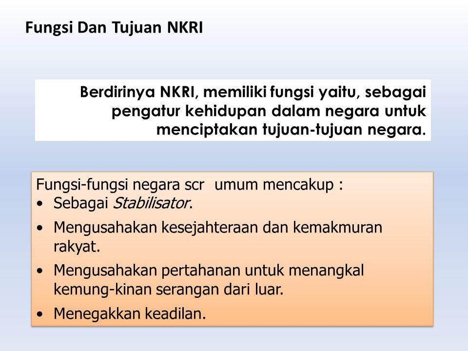 Fungsi Dan Tujuan NKRI Berdirinya NKRI, memiliki fungsi yaitu, sebagai pengatur kehidupan dalam negara untuk menciptakan tujuan-tujuan negara.