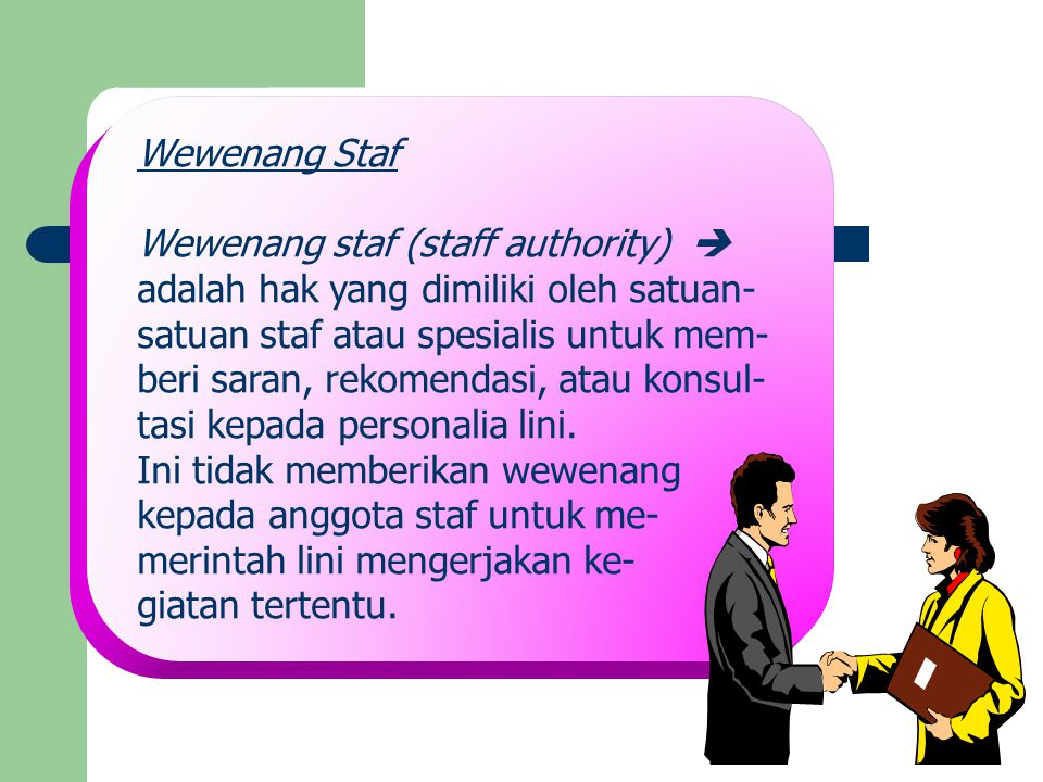 Wewenang Staf Wewenang staf (staff authority)  adalah hak yang dimiliki oleh satuan- satuan staf atau spesialis untuk mem-